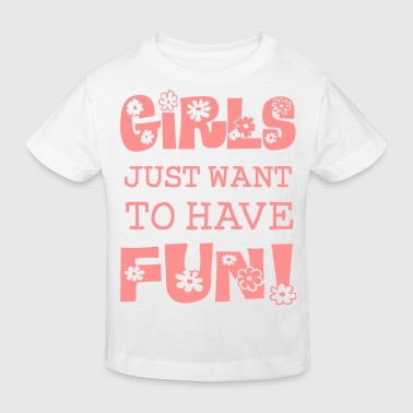 Girls Just Want To Have Fun - Kids' Organic T-shirt