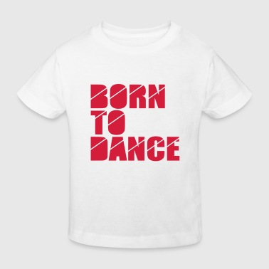 born to dance - T-shirt bio Enfant