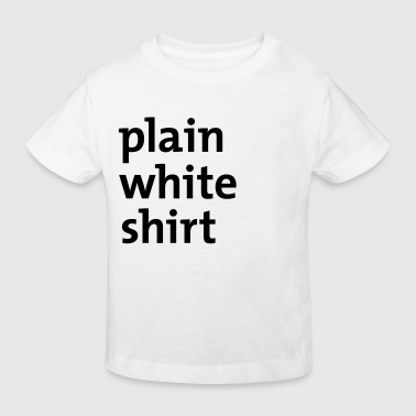 plain white shirt - Kids' Organic T-shirt
