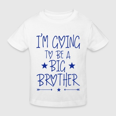 I'm going to be a big brother - Kids' Organic T-shirt