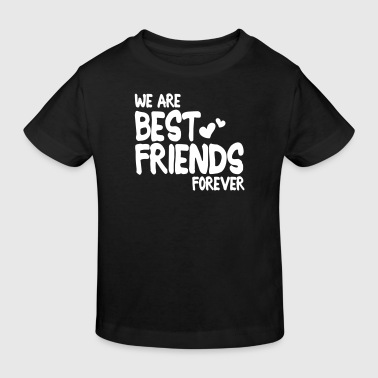 we are best friends forever i 1c - Kinderen Bio-T-shirt