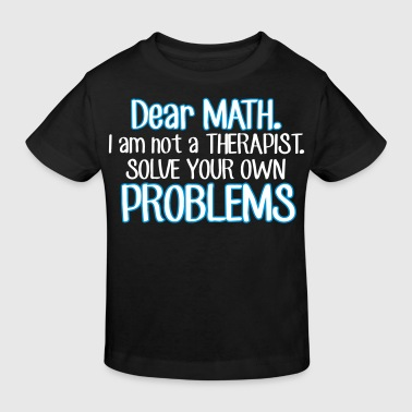 Dear math. I'm no therapist to solve your problems - Kinder Bio-T-Shirt