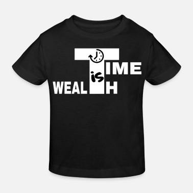 Wealth TIME IS WEALTH - Kids' Organic T-Shirt