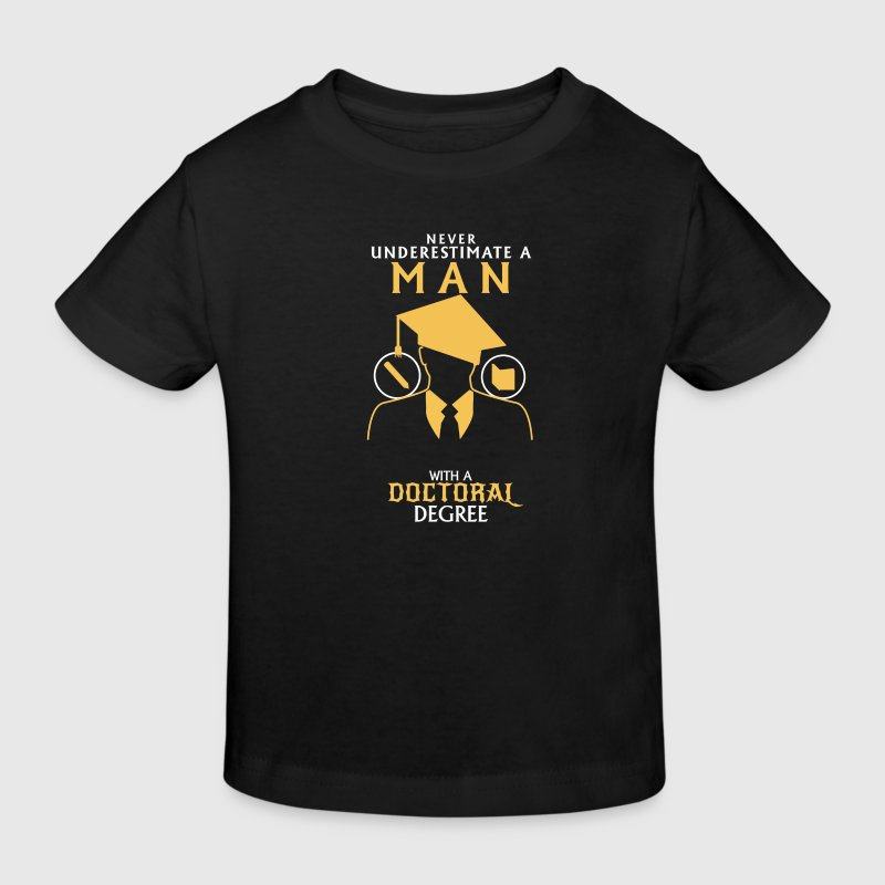 NEVER UNDERESTIMATE A MAN WITH A PHD! - Kids' Organic T-shirt