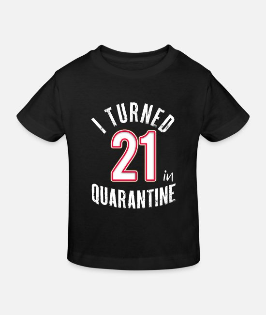 Happy Baby Clothes - Birthday I've turned 21 in quarantine - Kids' Organic T-Shirt black