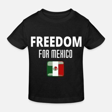 Mexico Freedom Gift Funny - Kids' Organic T-Shirt