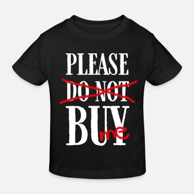 Buy Please buy. Buy it! Please buy me - Kids' Organic T-Shirt