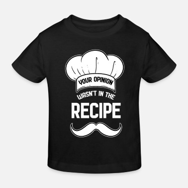 Kitchen Chef Your opinion was not in the recipe - Kids' Organic T-Shirt