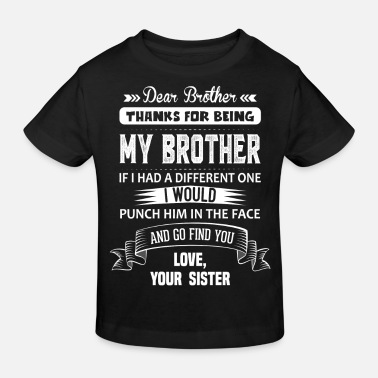 I Love My Big Sister Dear Brother, Love, Your Sister - Kids' Organic T-Shirt