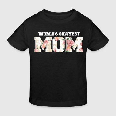 Worlds Okayest Mom World's Okayest Mom - Kids' Organic T-Shirt