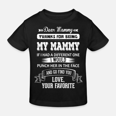 I Would Punch Her In The Face And Go Find You Dear Mammy, Love, Your Favorite  - Kids' Organic T-Shirt