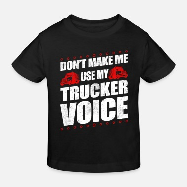 School Funny Use My Trucker Voice Truck Driver Gift Idea - Kids' Organic T-Shirt