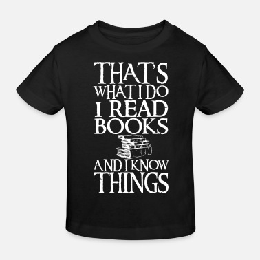 Read Funny Quote I Read Books And I Know Things graphic - Kids' Organic T-Shirt