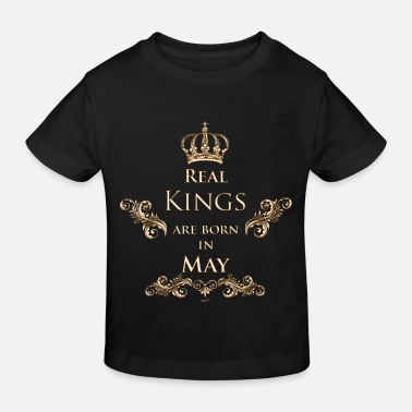 Real Kings are born in May - Kids' Organic T-Shirt