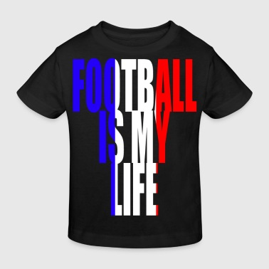 football is my life france - T-shirt bio Enfant