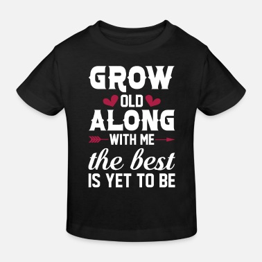 Miss Me Yet Grow Old Along With Me The Best Yet To Be - Kids' Organic T-Shirt