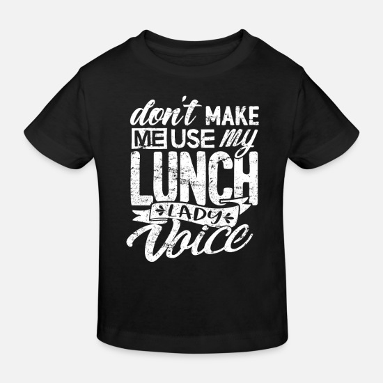 Lunch Baby Clothes - Lunch Lady Shirt Don't Make Me Use Lunch Lady Gift - Kids' Organic T-Shirt black
