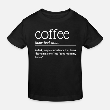 Dark Magic Coffee A Dark Magical Substance - Kids' Organic T-Shirt