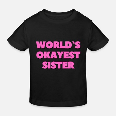 Sister Pink worlds okayest sister pink - Kids' Organic T-Shirt