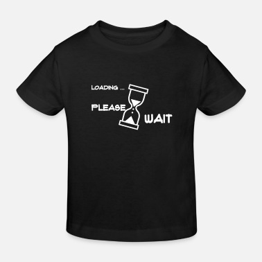 Wait Loading Wait | Hourglass wait | waiting period - Kids' Organic T-Shirt