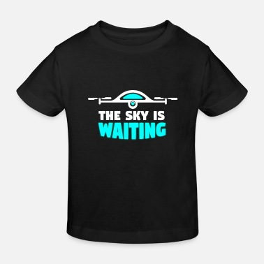Wait Sky is waiting - drone, quadrocopter - Kids' Organic T-Shirt