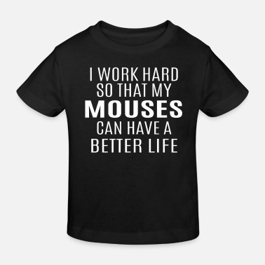 Mammal I Worked Hard So That My Mouses Can Have A Better - Kids' Organic T-Shirt