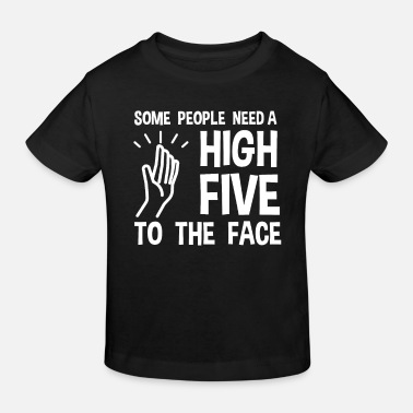 Some People Need High Five - Kids' Organic T-Shirt