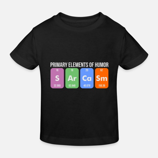 Birthday Baby Clothes - Sarcasm Primary Elements Of Humor - Kids' Organic T-Shirt black