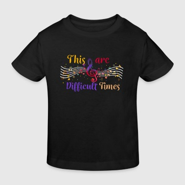 This are difficult times - musician music  - Kids' Organic T-shirt