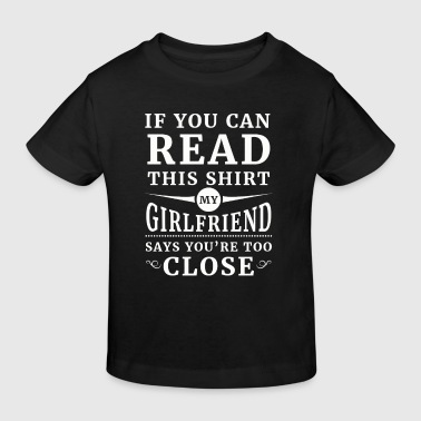 My girlfriend says you're too close - Ekologisk T-shirt barn