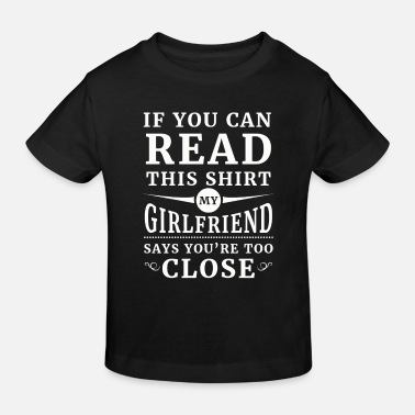 Valentines Gift My girlfriend says you're too close - Kids' Organic T-Shirt