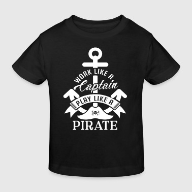 Work like a Captain play like a Pirate - Maglietta ecologica per bambini