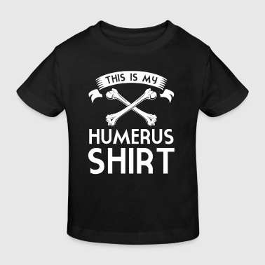 This is my Humerus Shirt - medicine puns novelty - Kinder Bio-T-Shirt