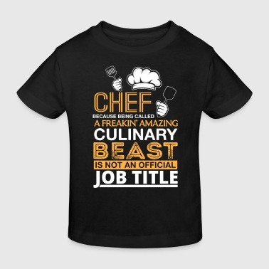 Note Chef CHEF is not an official job title - culinary cook - Kinder Bio-T-Shirt