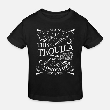 This Tequila tastes like i'm not going to Work - Kinderen Bio-T-shirt