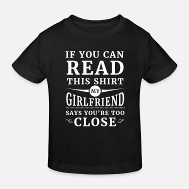 Girlfriend My girlfriend says you're too close - Kids' Organic T-Shirt