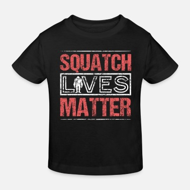 Squatch SQUATCH LIVES MATTER BIGFOOT - Kinder Bio T-Shirt