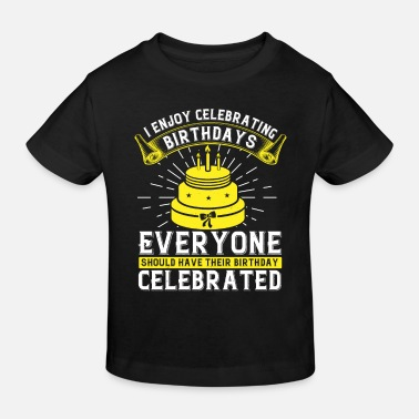 Happy Birthday I enjoy celebrating birthdays. Everyone should hav - T-shirt bio Enfant