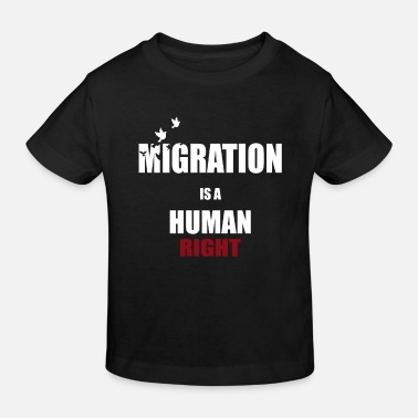 Migration Migration - Migration is a human right - Kids' Organic T-Shirt