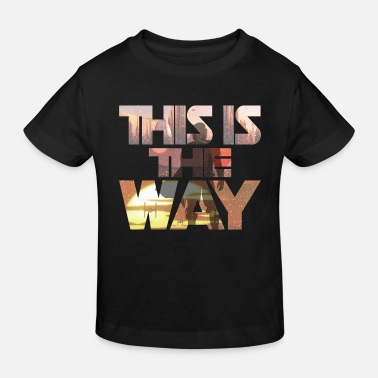 Way this is the way - Kids' Organic T-Shirt
