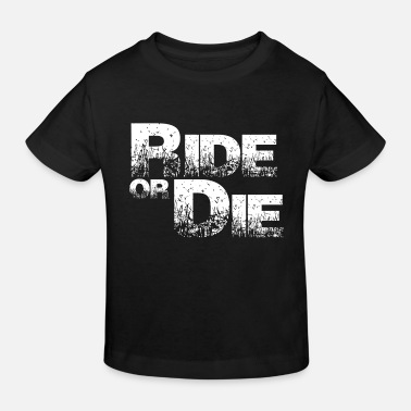 Die Ride Or Die - Kids' Organic T-Shirt