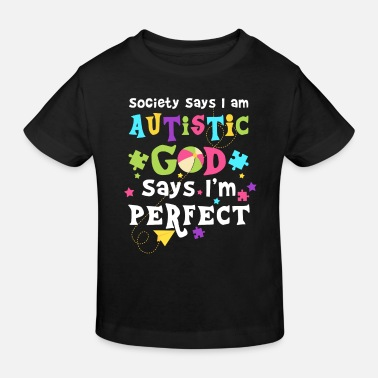 God Society says i am Autistic god says i'm perfect - Kids' Organic T-Shirt