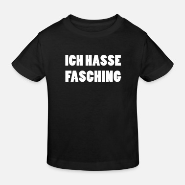 Anti Ich Hasse Fasching Anti Karneval Lustiges Witziges - Kinder Bio T-Shirt