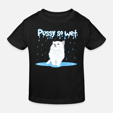 Wet WET PUSSY - WET CAT - Kids' Organic T-Shirt