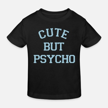 Cute CUTE BUT PSYCHO - Kids' Organic T-Shirt