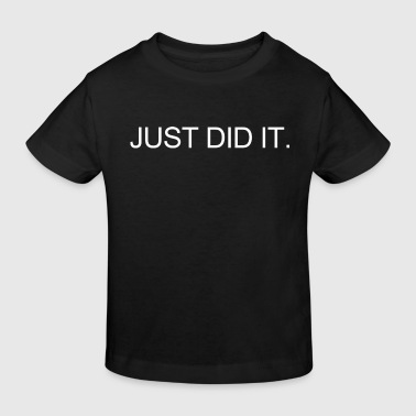 Just Did It JUST DID IT. - Kinderen Bio-T-shirt