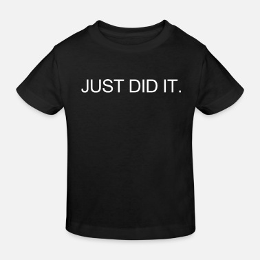 Did JUST DID IT. - Kids' Organic T-Shirt