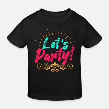 Lets Have A Party Let's have a party - Kids' Organic T-Shirt