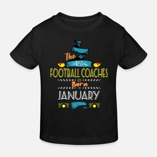 Football Baby Clothes - Best Football Coaches are Born in January Gift - Kids' Organic T-Shirt black