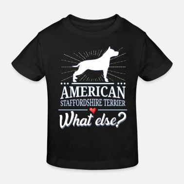 American American Staffordshire Terrier what else? - Kinder Bio T-Shirt